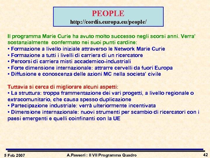 PEOPLE http: //cordis. europa. eu/people/ Il programma Marie Curie ha avuto molto successo negli