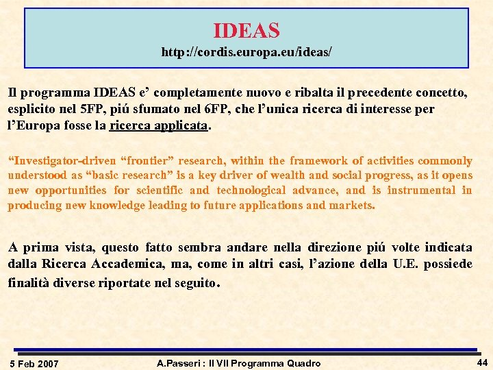 IDEAS http: //cordis. europa. eu/ideas/ Il programma IDEAS e' completamente nuovo e ribalta il