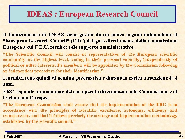 IDEAS : European Research Council Il finanziamento di IDEAS viene gestito da un nuovo