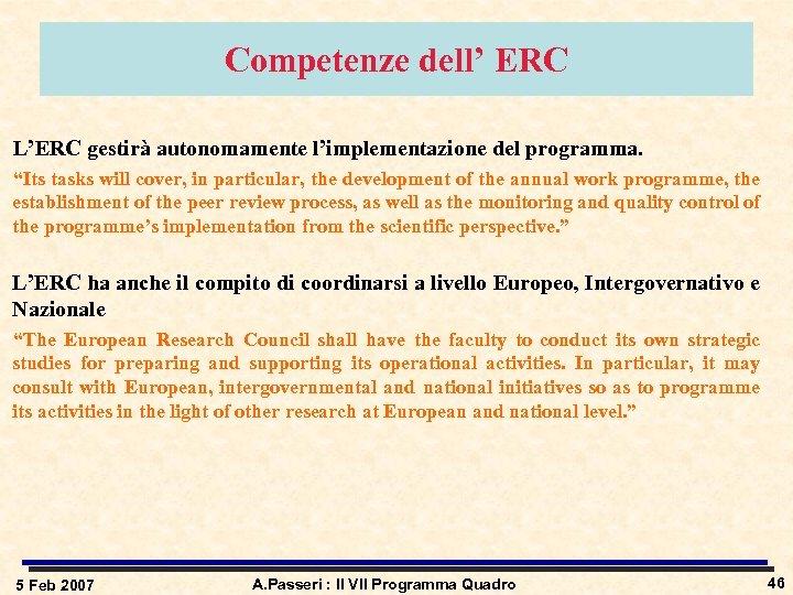 """Competenze dell' ERC L'ERC gestirà autonomamente l'implementazione del programma. """"Its tasks will cover, in"""