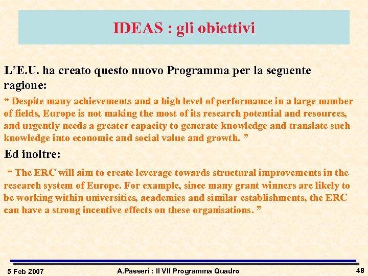 IDEAS : gli obiettivi L'E. U. ha creato questo nuovo Programma per la seguente