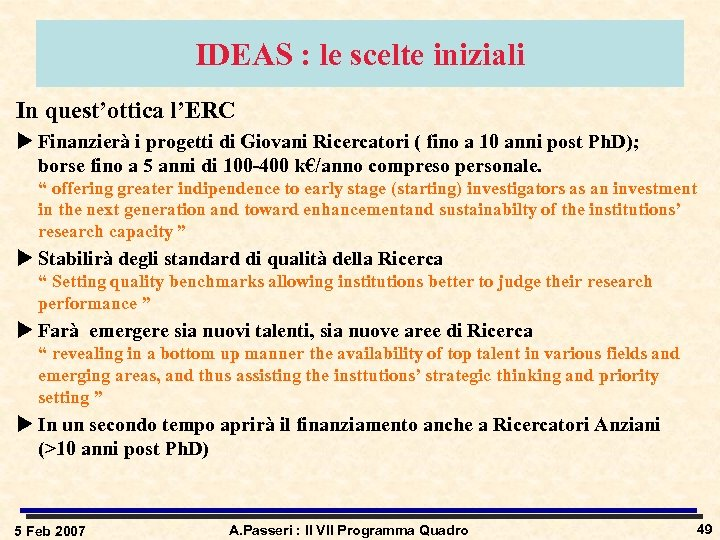 IDEAS : le scelte iniziali In quest'ottica l'ERC u Finanzierà i progetti di Giovani
