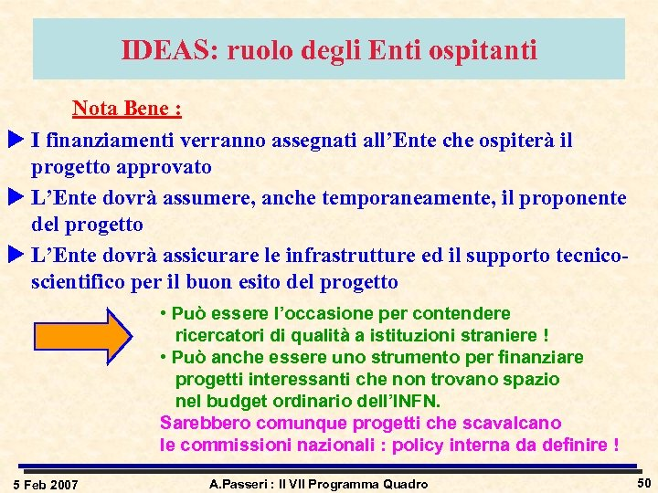 IDEAS: ruolo degli Enti ospitanti Nota Bene : u I finanziamenti verranno assegnati all'Ente
