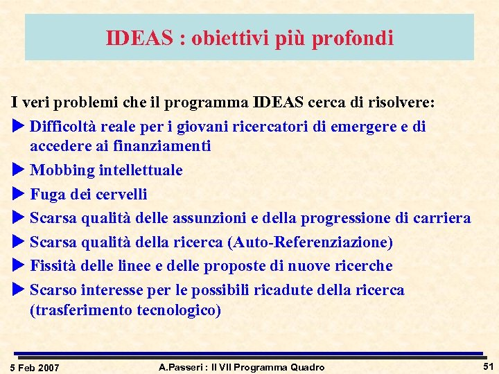 IDEAS : obiettivi più profondi I veri problemi che il programma IDEAS cerca di