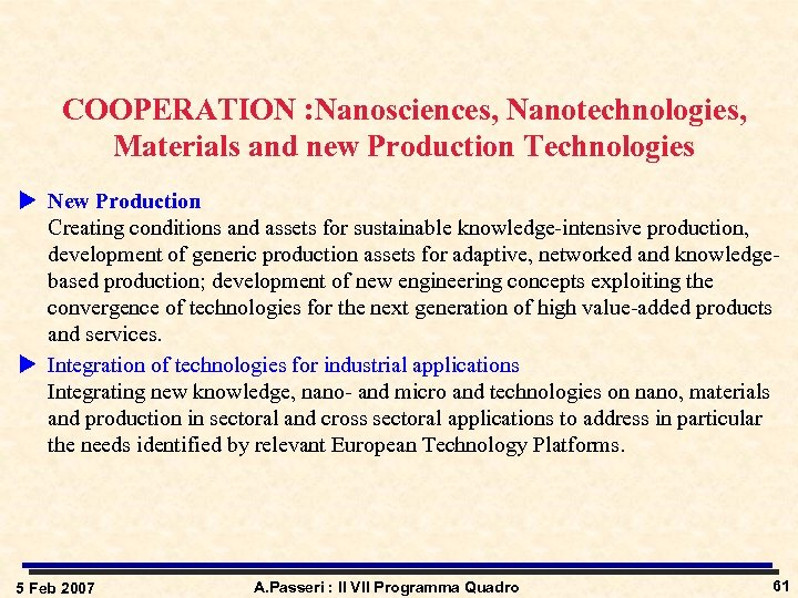 COOPERATION : Nanosciences, Nanotechnologies, Materials and new Production Technologies u New Production Creating conditions