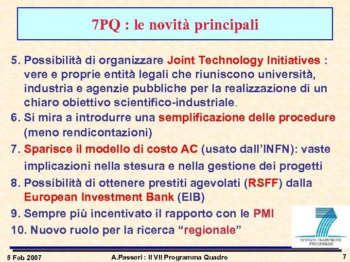7 PQ : le novità principali 5. Possibilità di organizzare Joint Technology Initiatives :