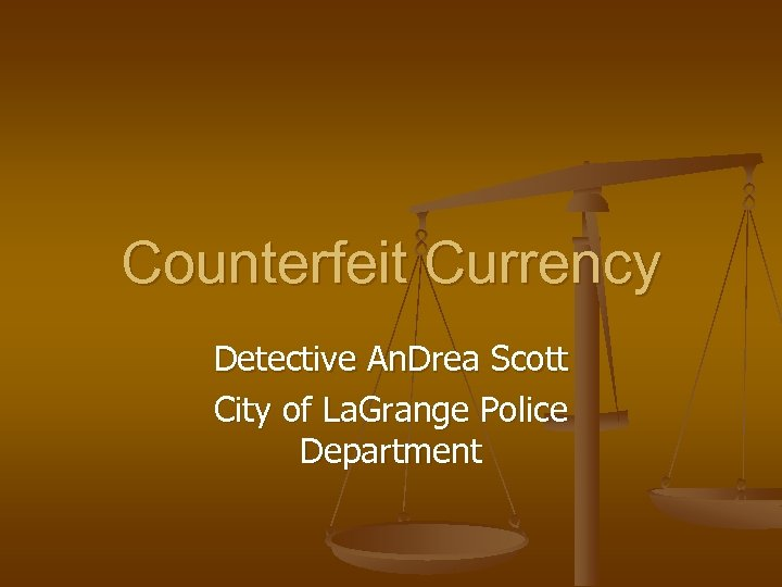 Counterfeit Currency Detective An. Drea Scott City of La. Grange Police Department
