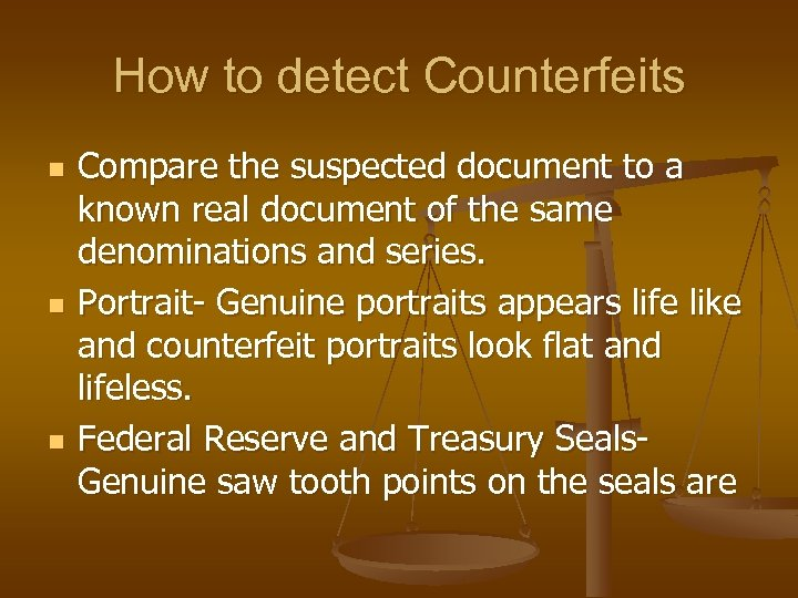 How to detect Counterfeits n n n Compare the suspected document to a known