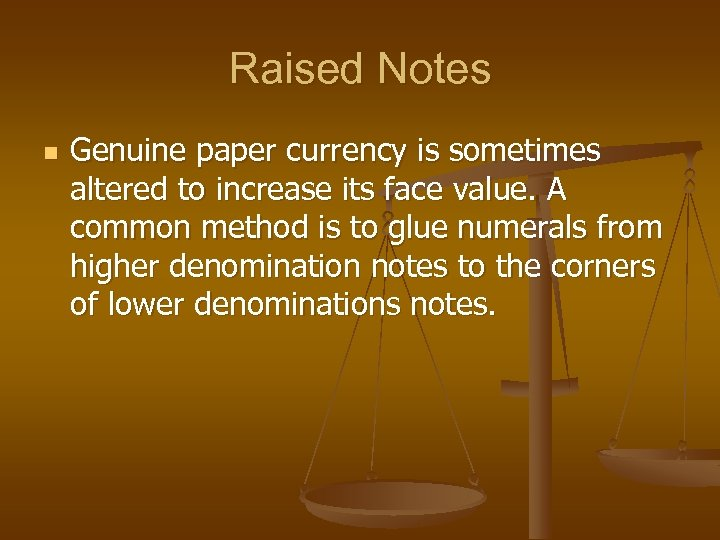 Raised Notes n Genuine paper currency is sometimes altered to increase its face value.