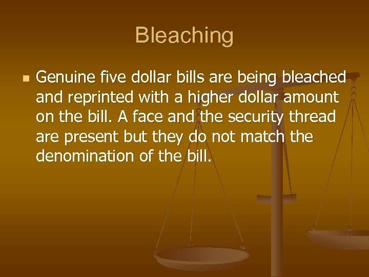 Bleaching n Genuine five dollar bills are being bleached and reprinted with a higher
