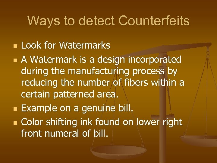 Ways to detect Counterfeits n n Look for Watermarks A Watermark is a design