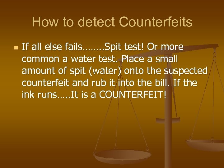 How to detect Counterfeits n If all else fails……. . Spit test! Or more
