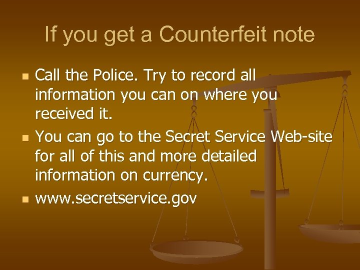 If you get a Counterfeit note n n n Call the Police. Try to