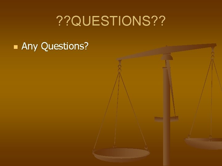 ? ? QUESTIONS? ? n Any Questions?