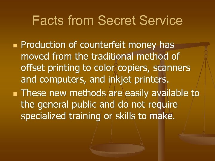 Facts from Secret Service n n Production of counterfeit money has moved from the