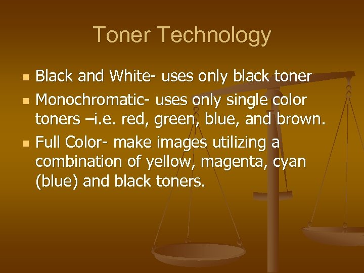 Toner Technology n n n Black and White- uses only black toner Monochromatic- uses