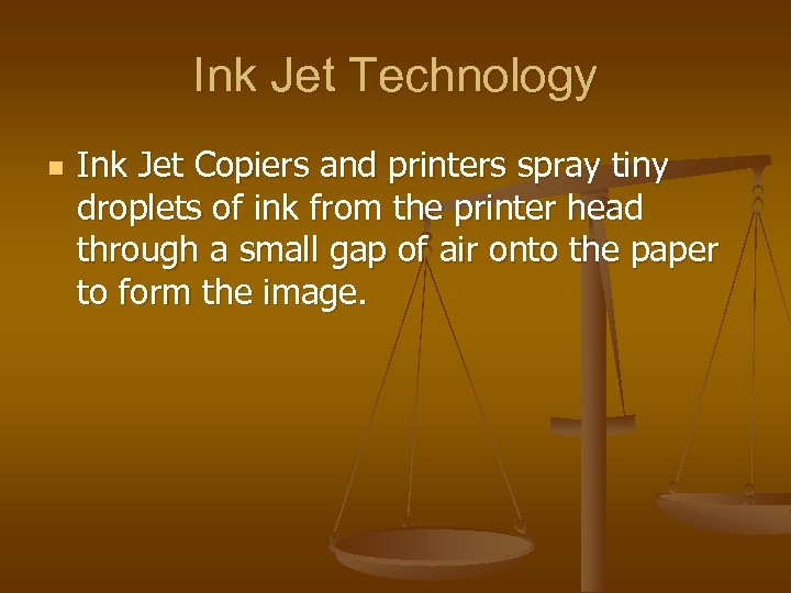 Ink Jet Technology n Ink Jet Copiers and printers spray tiny droplets of ink