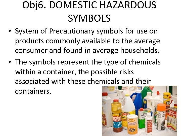Obj 6. DOMESTIC HAZARDOUS SYMBOLS • System of Precautionary symbols for use on products