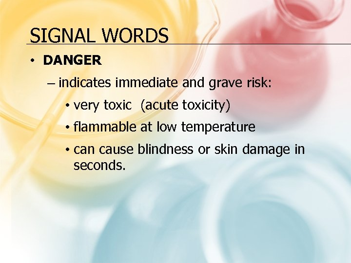 SIGNAL WORDS • DANGER – indicates immediate and grave risk: • very toxic (acute