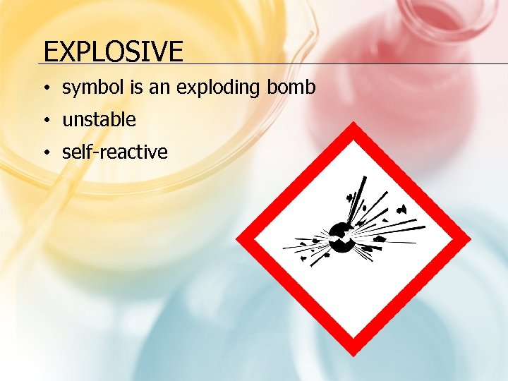 EXPLOSIVE • symbol is an exploding bomb • unstable • self-reactive