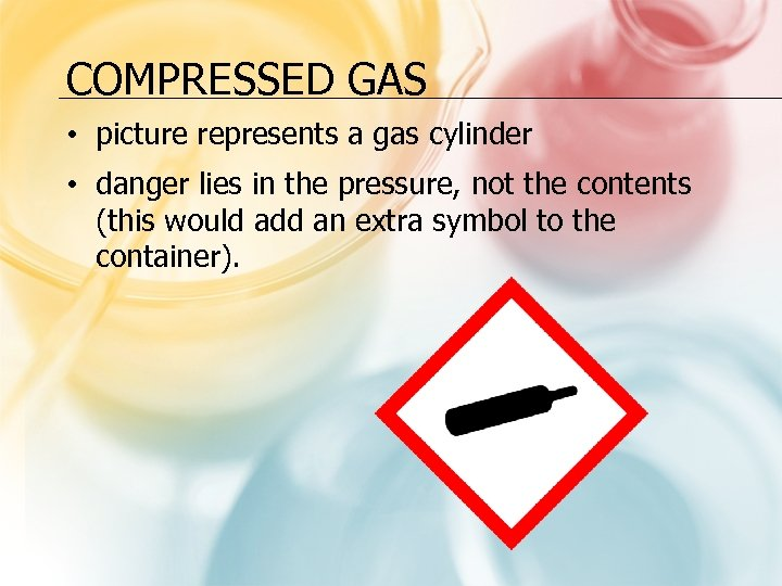 COMPRESSED GAS • picture represents a gas cylinder • danger lies in the pressure,