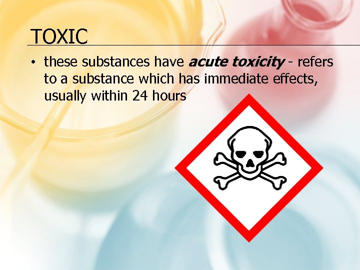 TOXIC • these substances have acute toxicity - refers to a substance which has