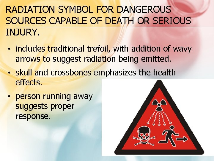RADIATION SYMBOL FOR DANGEROUS SOURCES CAPABLE OF DEATH OR SERIOUS INJURY. • includes traditional