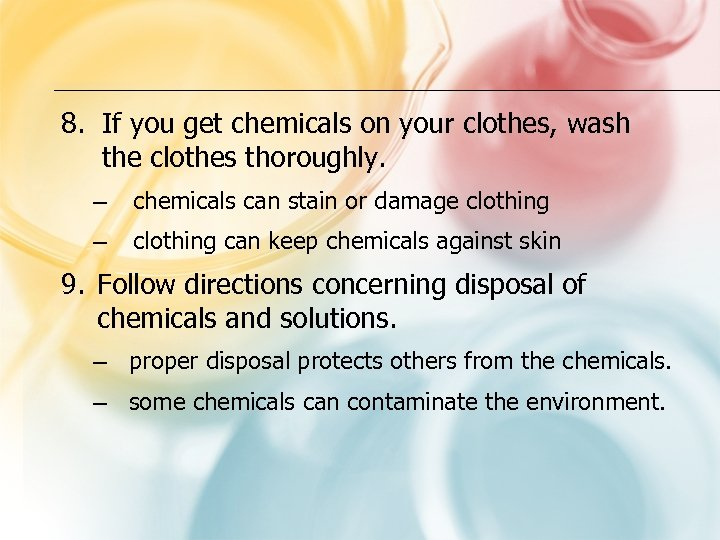 8. If you get chemicals on your clothes, wash the clothes thoroughly. – chemicals
