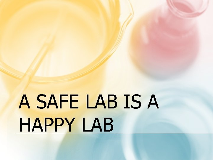 A SAFE LAB IS A HAPPY LAB