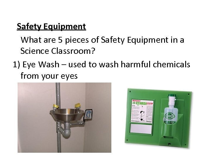 Safety Equipment What are 5 pieces of Safety Equipment in a Science Classroom? 1)
