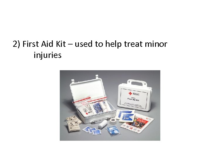 2) First Aid Kit – used to help treat minor injuries