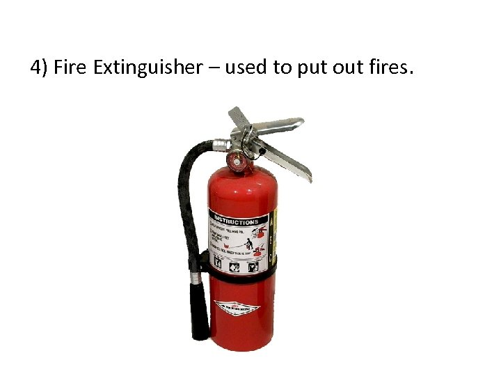 4) Fire Extinguisher – used to put out fires.