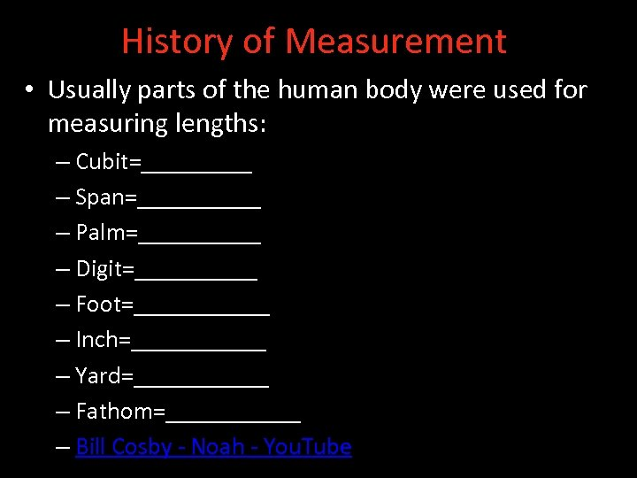 History of Measurement • Usually parts of the human body were used for measuring