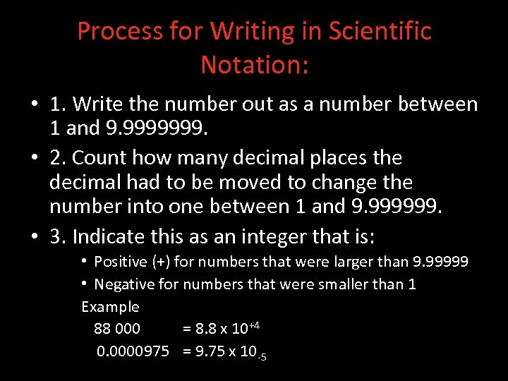 Process for Writing in Scientific Notation: • 1. Write the number out as a