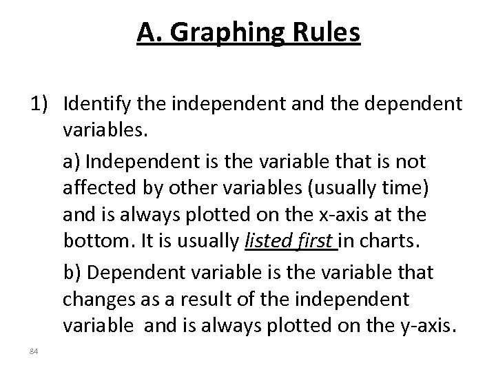 A. Graphing Rules 1) Identify the independent and the dependent variables. a) Independent is
