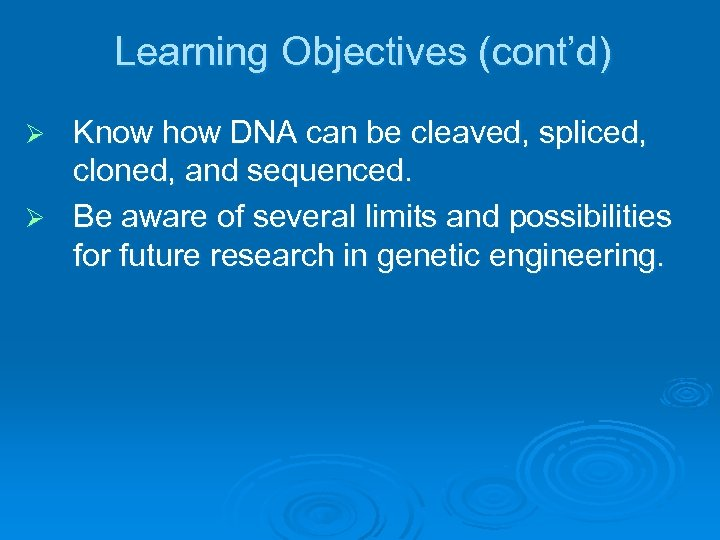 Learning Objectives (cont'd) Know how DNA can be cleaved, spliced, cloned, and sequenced. Ø