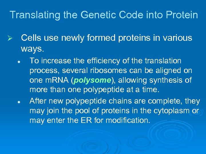 Translating the Genetic Code into Protein Cells use newly formed proteins in various ways.