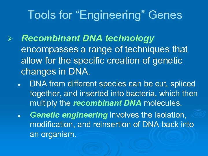 "Tools for ""Engineering"" Genes Recombinant DNA technology encompasses a range of techniques that allow"