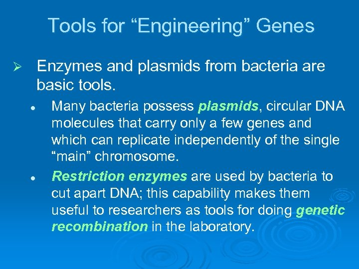 """Tools for """"Engineering"""" Genes Enzymes and plasmids from bacteria are basic tools. Ø l"""