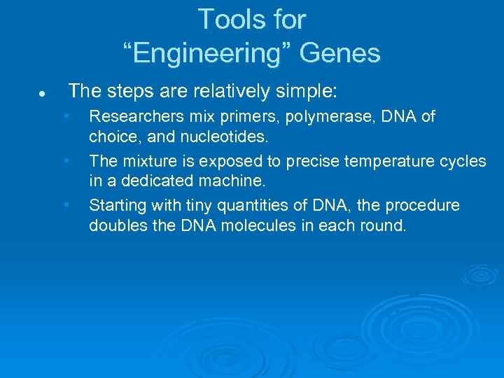 """Tools for """"Engineering"""" Genes l The steps are relatively simple: • • • Researchers"""