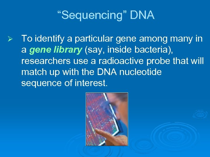 """Sequencing"" DNA Ø To identify a particular gene among many in a gene library"