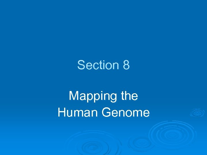 Section 8 Mapping the Human Genome
