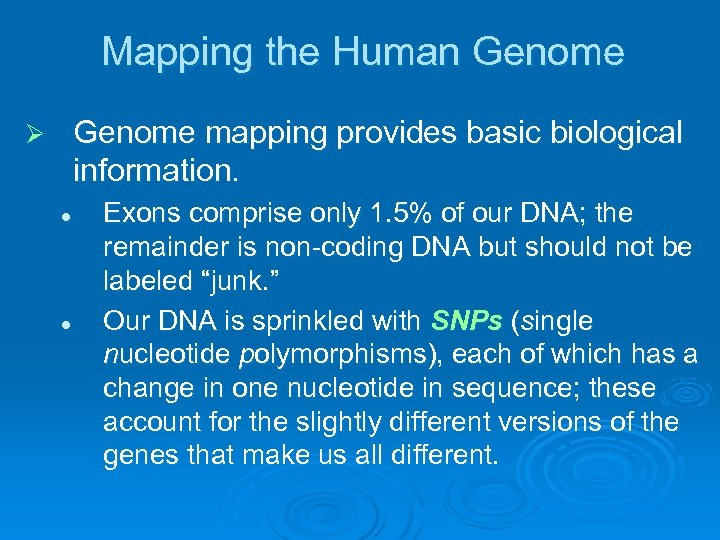Mapping the Human Genome mapping provides basic biological information. Ø l l Exons comprise