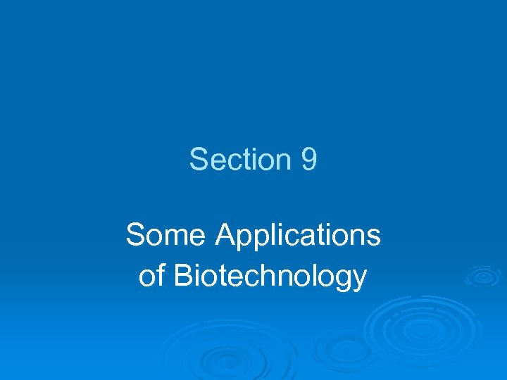 Section 9 Some Applications of Biotechnology
