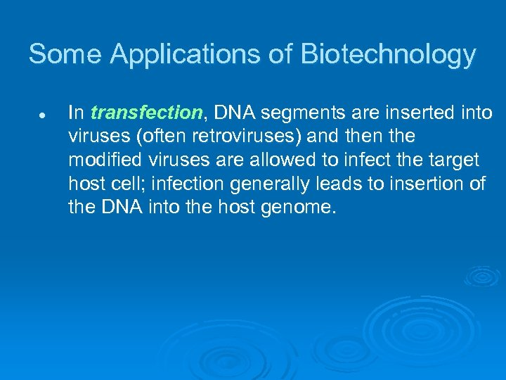 Some Applications of Biotechnology l In transfection, DNA segments are inserted into viruses (often