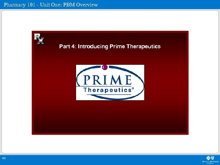 Pharmacy 101 - Unit One: PBM Overview Part 4: Introducing Prime Therapeutics 40