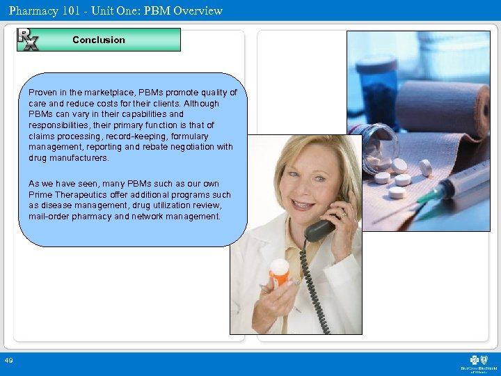 Pharmacy 101 - Unit One: PBM Overview Conclusion Proven in the marketplace, PBMs promote