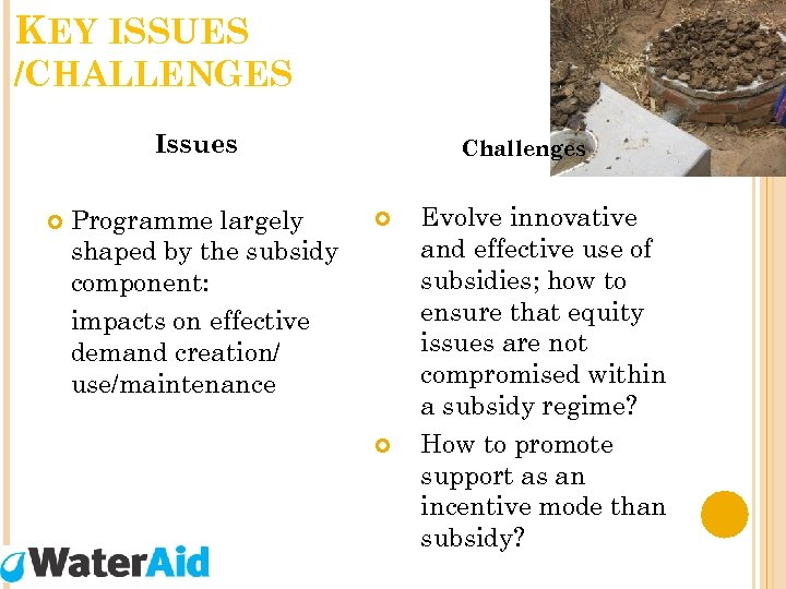 KEY ISSUES /CHALLENGES Issues Programme largely shaped by the subsidy component: impacts on effective