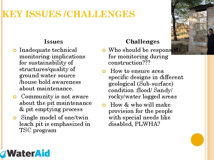 KEY ISSUES /CHALLENGES Issues Inadequate technical monitoring-implications for sustainability of structures/quality of ground water