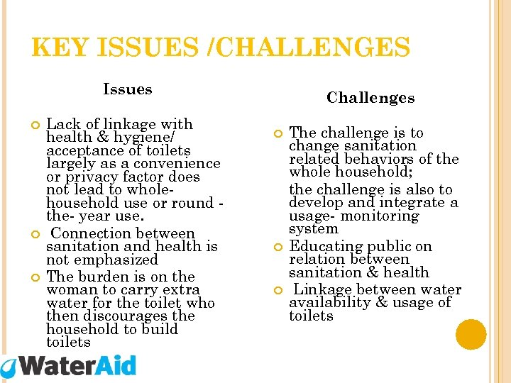 KEY ISSUES /CHALLENGES Issues Lack of linkage with health & hygiene/ acceptance of toilets